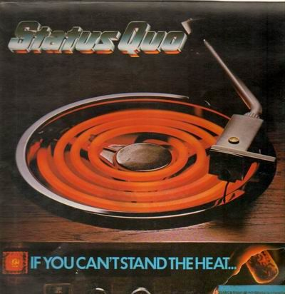 status quo-if you cant stand the heat