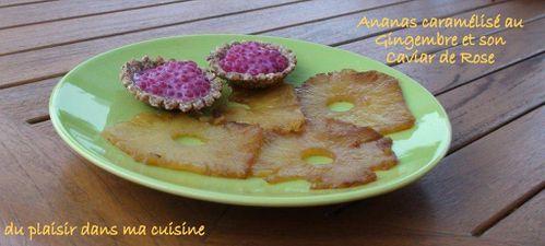 ananas caramélisé au gingembre et son caviar de rose (2)