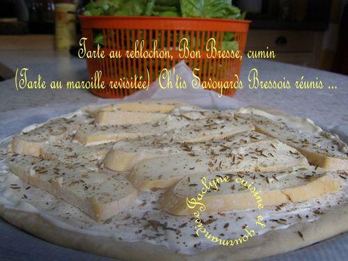 Tarte au reblochon, Bon Bresse, cumin (Tarte au maroille revisitée) Ch'tis Savoyards Bressois réunis ...Jaclyne cuisine et gourmandise