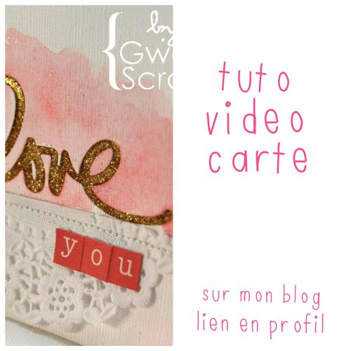 2015 02 13 TUTO VIDEO Carte I Love You {By Gwen}