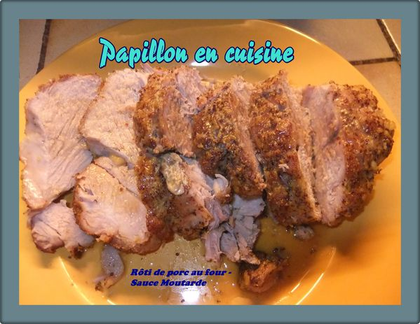 recette r ti de porc au four sauce moutarde papillon en cuisine. Black Bedroom Furniture Sets. Home Design Ideas