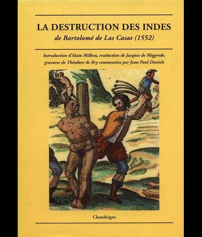 Casas, Bartolom de las - La destruction des Indes