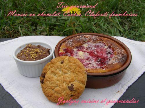 Trio gourmand Mousse au chocolat, cookie, clafouti framboises Jaclyne cuisine et gourmandise