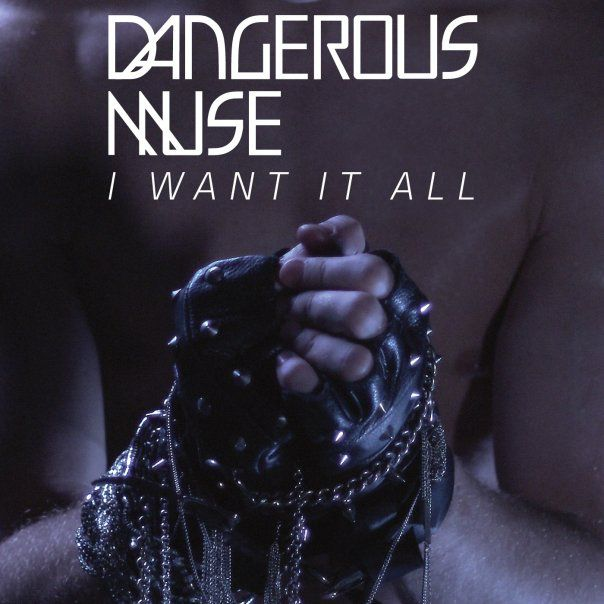 DANGEROUS-MUSE-I-WANT-IT-ALL